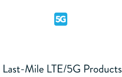 Last mile LTE/5G products